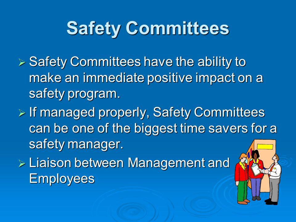 Safety Committees Safety Committees have the ability to make an immediate positive impact on a safety program.