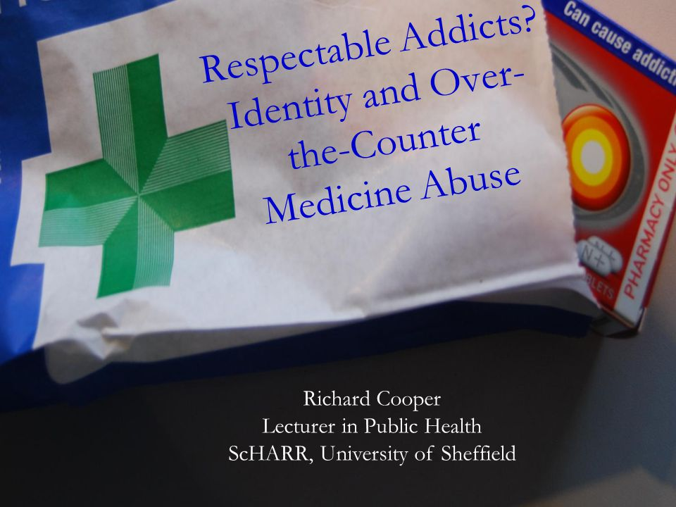 Respectable Addicts Identity and Over-the-Counter Medicine Abuse