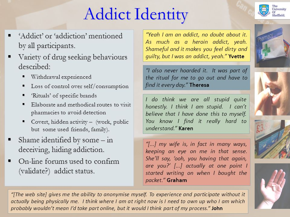 Addict Identity 'Addict' or 'addiction' mentioned by all participants.
