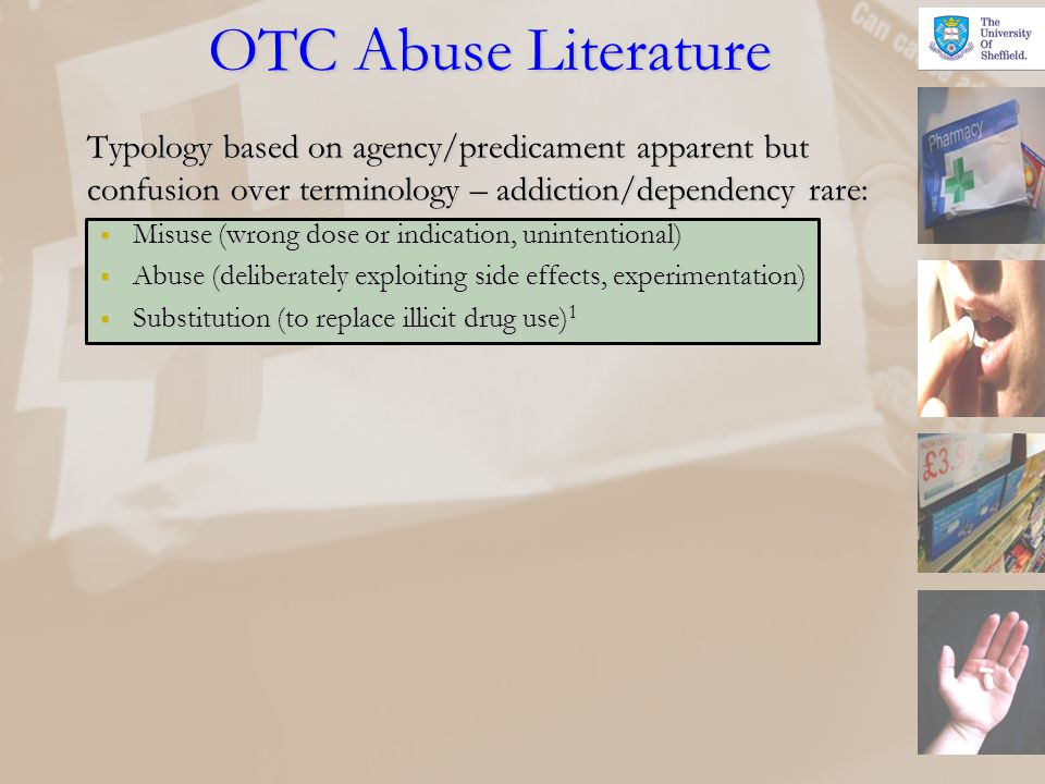 OTC Abuse Literature Typology based on agency/predicament apparent but confusion over terminology – addiction/dependency rare: