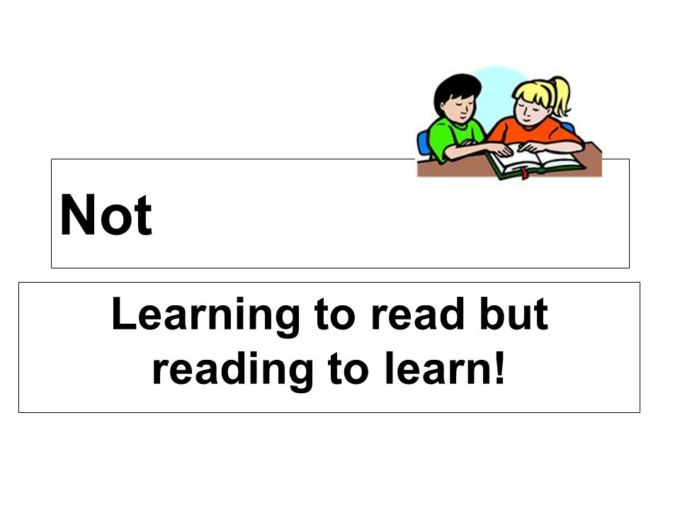 Learning to read but reading to learn!