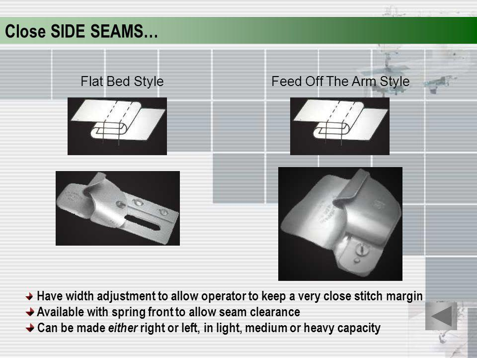 Close SIDE SEAMS… Flat Bed Style Feed Off The Arm Style