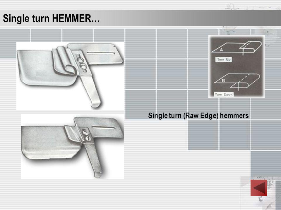 Single turn HEMMER… Single turn (Raw Edge) hemmers