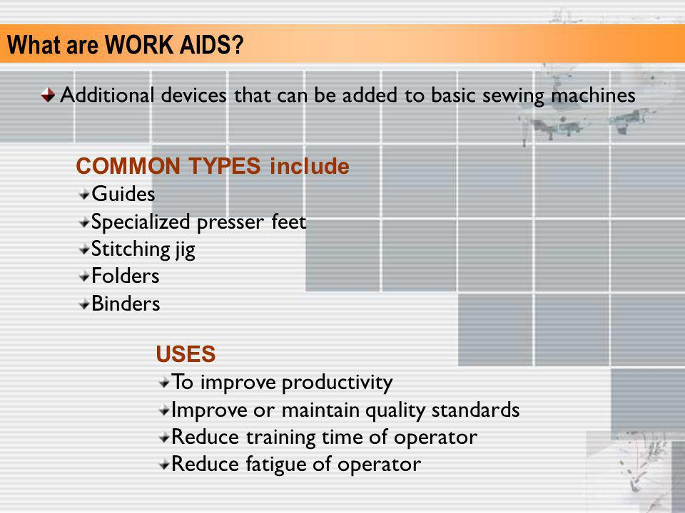 What are WORK AIDS Additional devices that can be added to basic sewing machines. COMMON TYPES include.