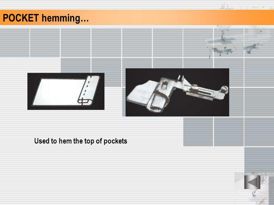 POCKET hemming… Used to hem the top of pockets