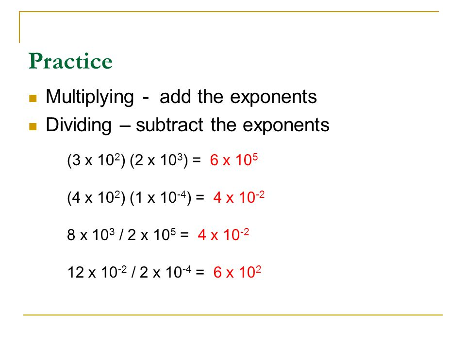 Practice Multiplying - add the exponents