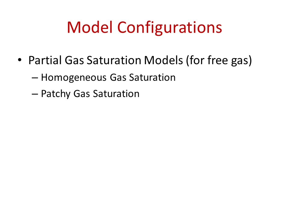 Model Configurations Partial Gas Saturation Models (for free gas)