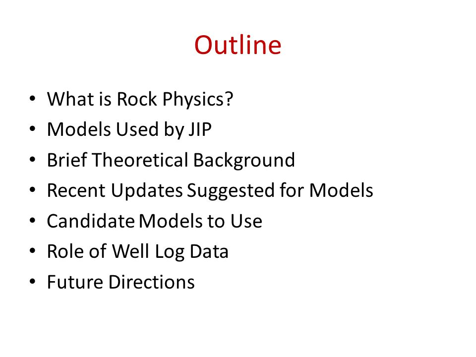 Outline What is Rock Physics Models Used by JIP