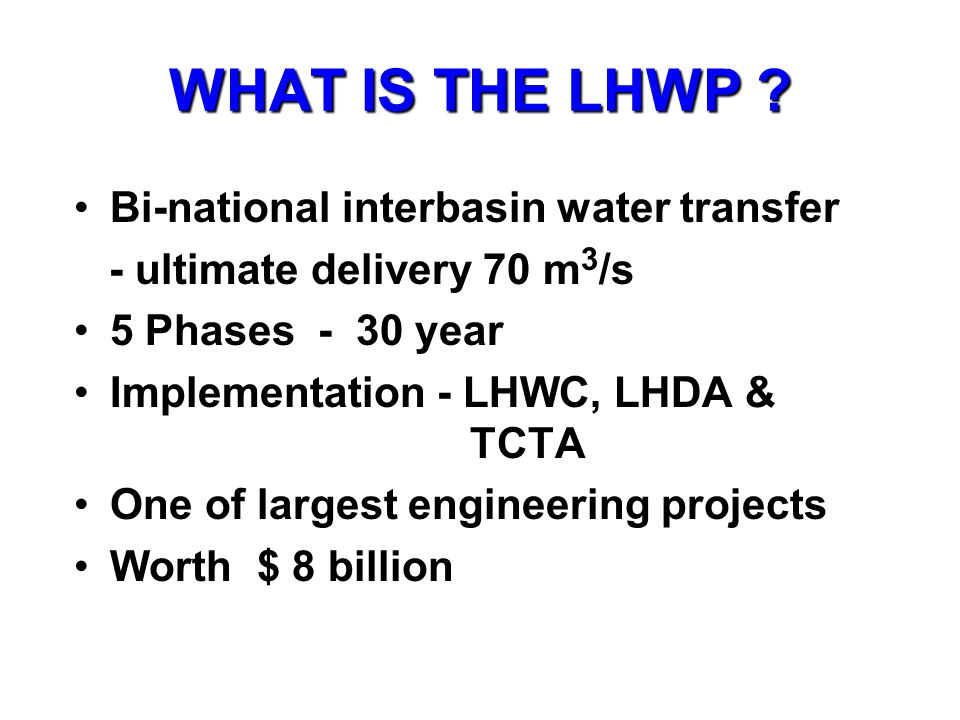 WHAT IS THE LHWP Bi-national interbasin water transfer