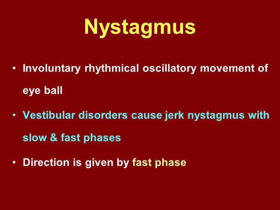 Nystagmus Involuntary rhythmical oscillatory movement of eye ball