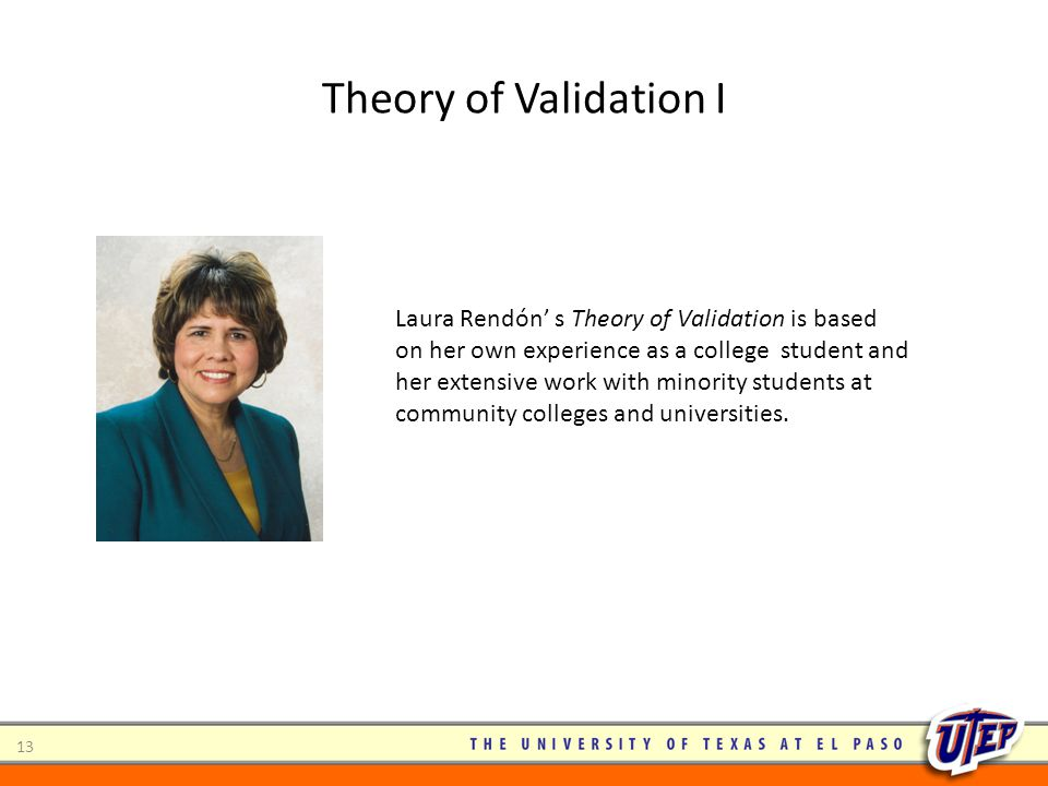 Theory of Validation I Laura Rendón' s Theory of Validation is based