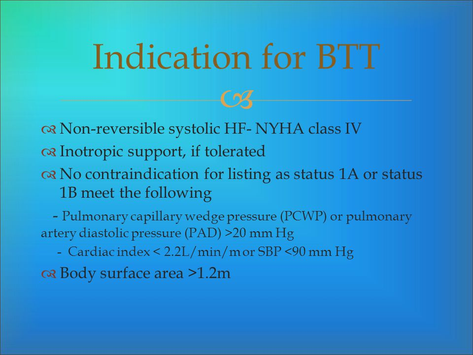 Indication for BTT Non-reversible systolic HF- NYHA class IV