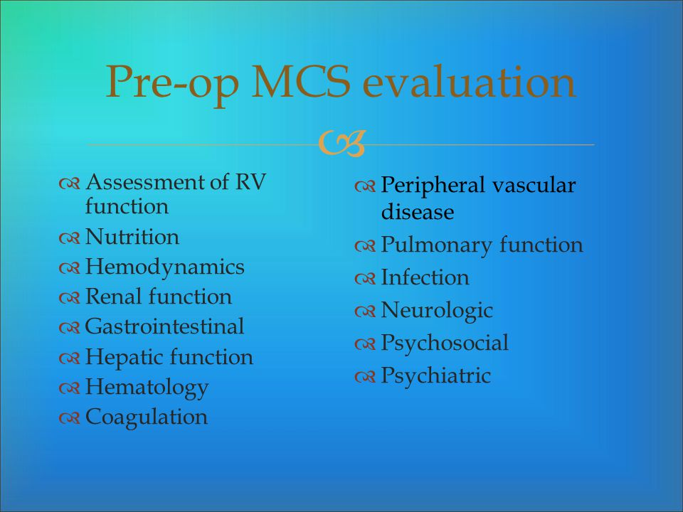 Pre-op MCS evaluation Assessment of RV function Nutrition Hemodynamics