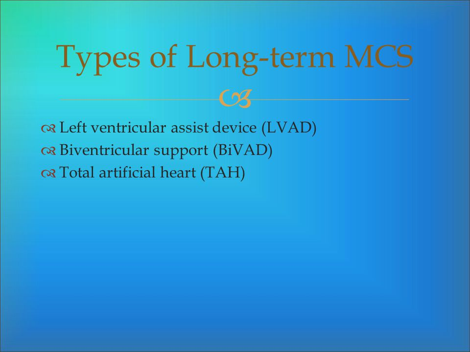 Types of Long-term MCS Left ventricular assist device (LVAD)