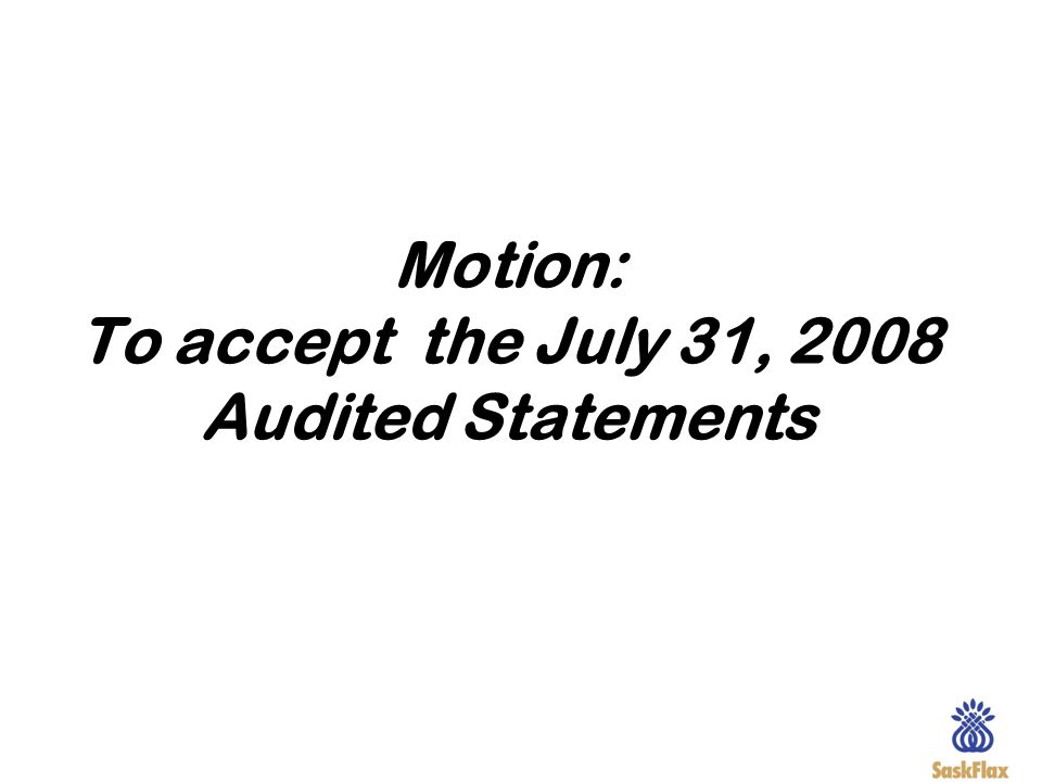 Motion: To accept the July 31, 2008 Audited Statements