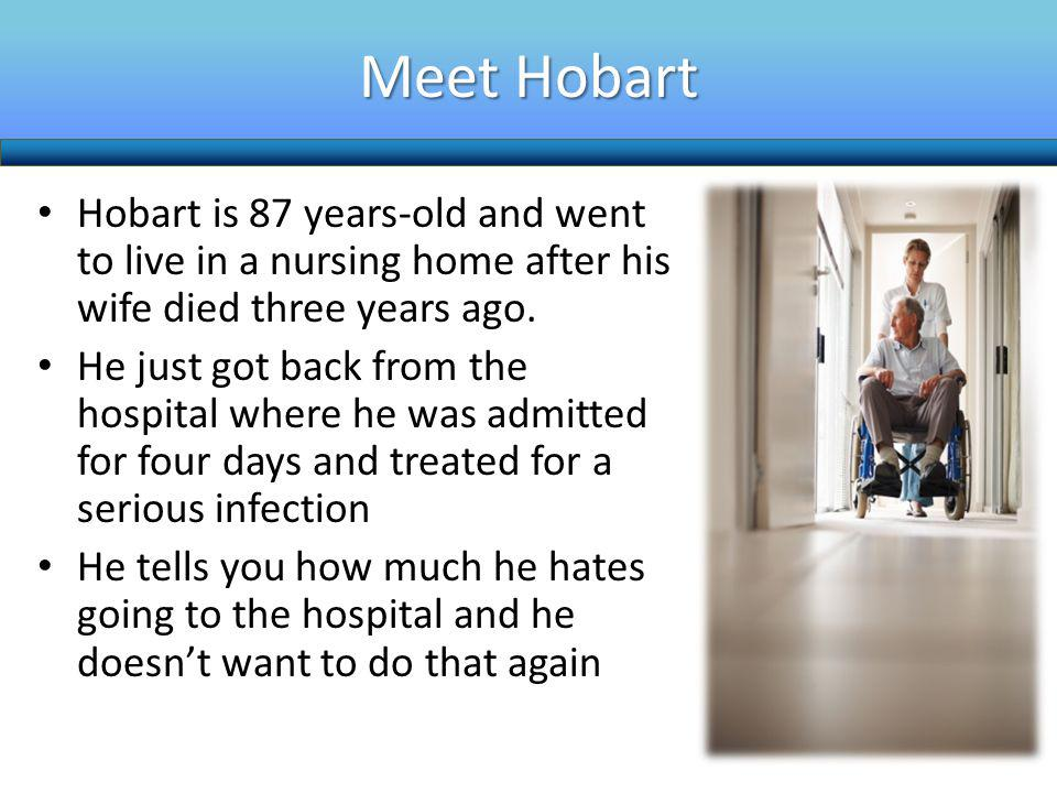 Meet Hobart Hobart is 87 years-old and went to live in a nursing home after his wife died three years ago.