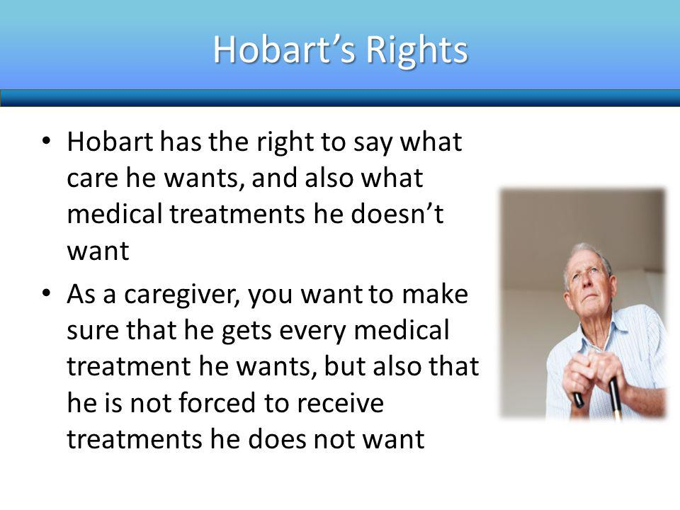 Hobart's Rights Hobart has the right to say what care he wants, and also what medical treatments he doesn't want.