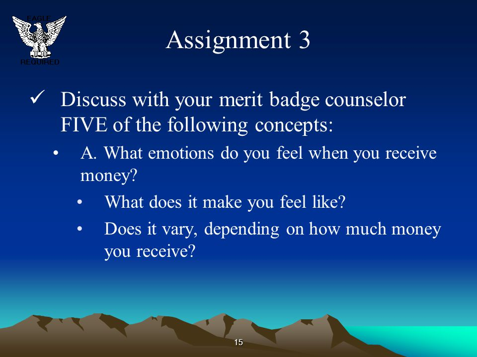 Assignment 3 Discuss with your merit badge counselor FIVE of the following concepts: A. What emotions do you feel when you receive money