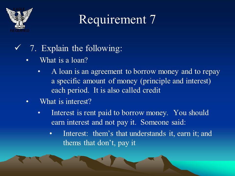 Requirement 7 7. Explain the following: What is a loan