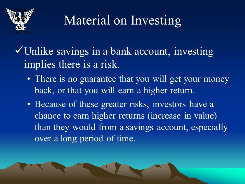 Material on Investing Unlike savings in a bank account, investing implies there is a risk.