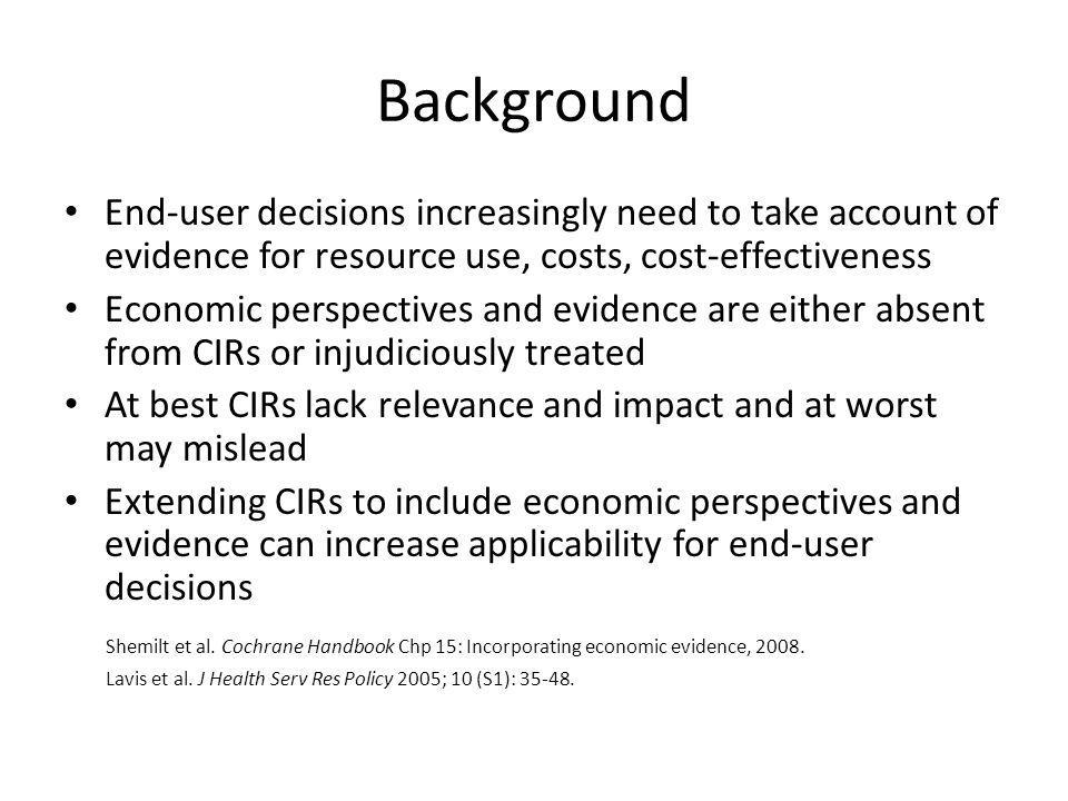 Background End-user decisions increasingly need to take account of evidence for resource use, costs, cost-effectiveness.