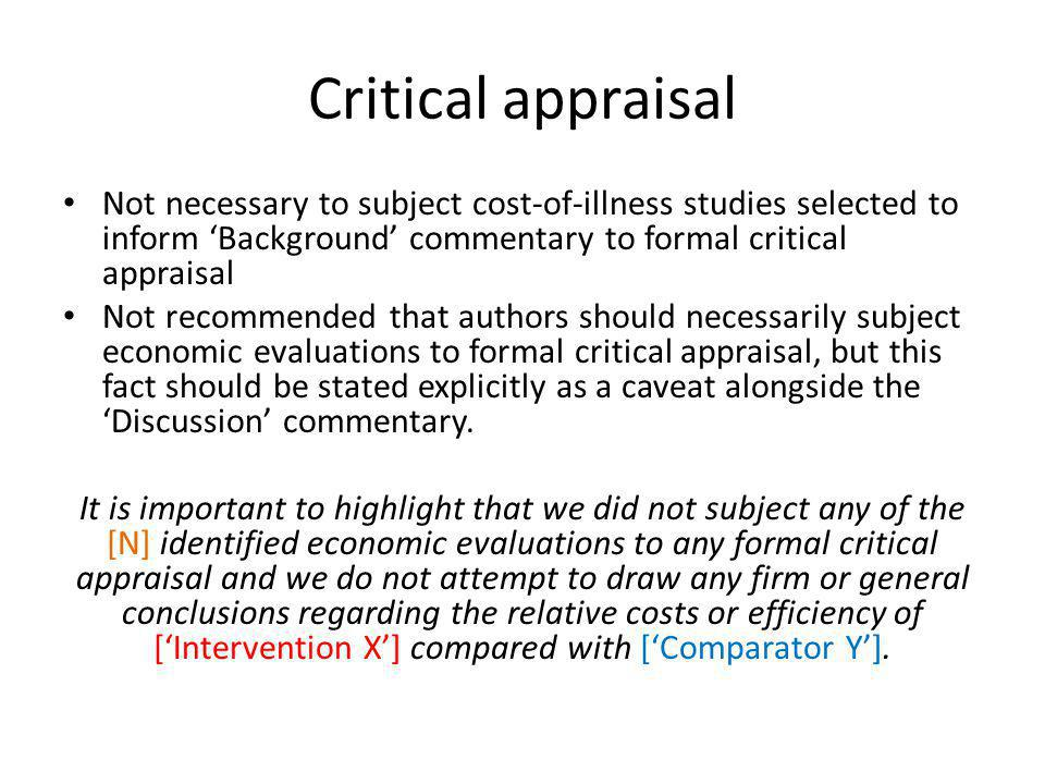 Critical appraisal Not necessary to subject cost-of-illness studies selected to inform 'Background' commentary to formal critical appraisal.
