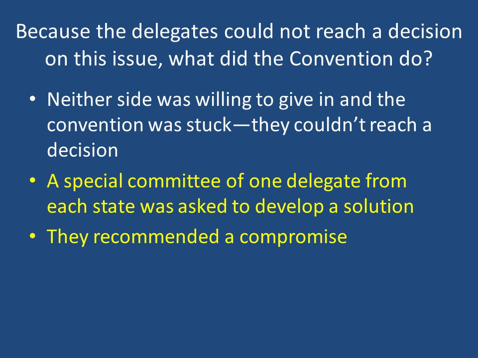 Because the delegates could not reach a decision on this issue, what did the Convention do