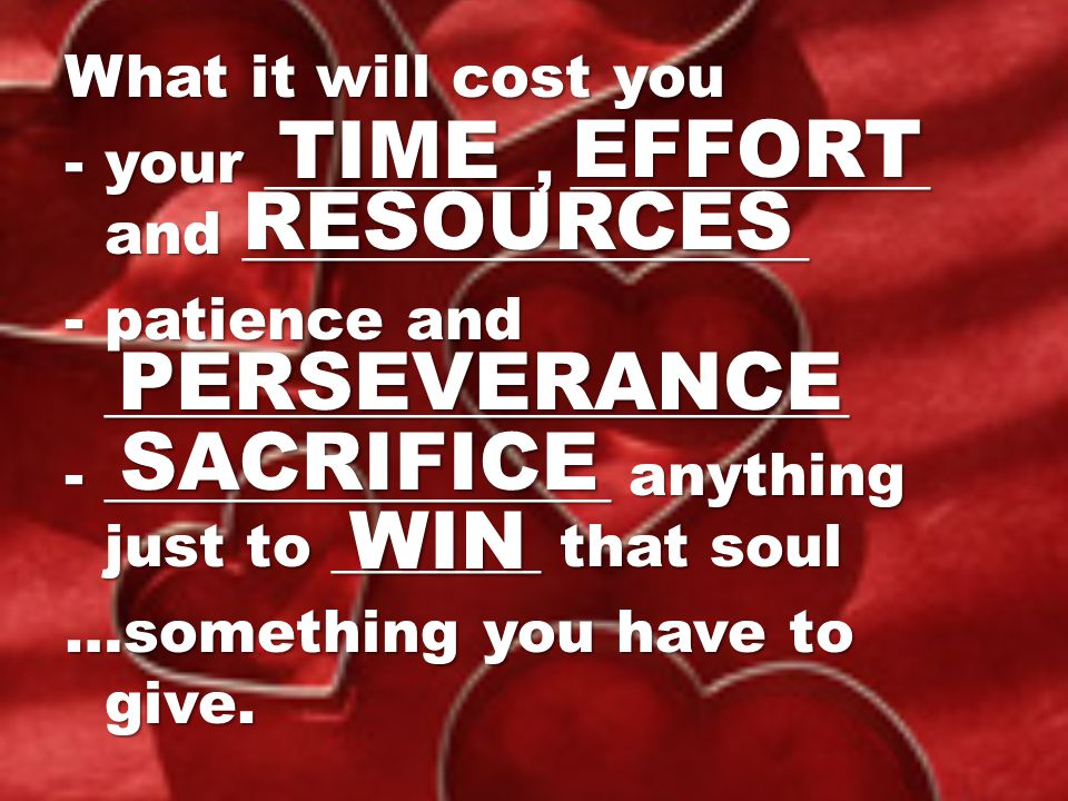 TIME EFFORT RESOURCES PERSEVERANCE SACRIFICE WIN