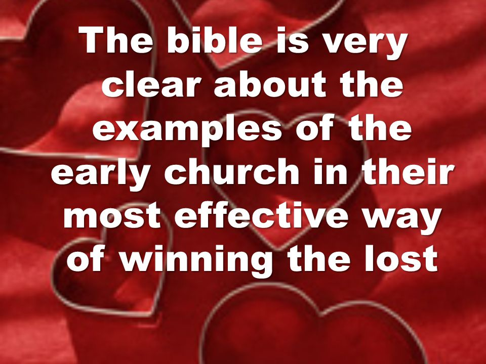 The bible is very clear about the examples of the early church in their most effective way of winning the lost