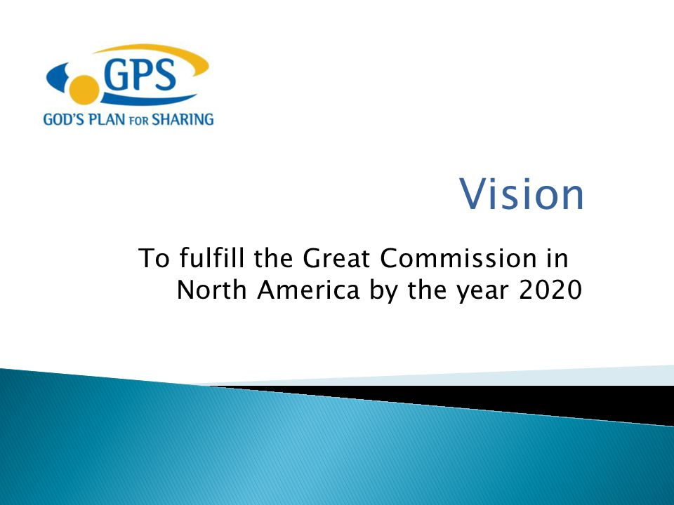 Vision To fulfill the Great Commission in North America by the year 2020