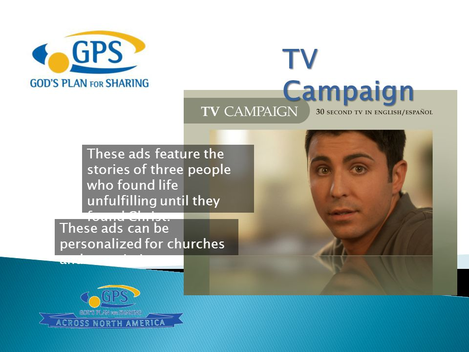 TV Campaign These ads feature the stories of three people who found life unfulfilling until they found Christ.