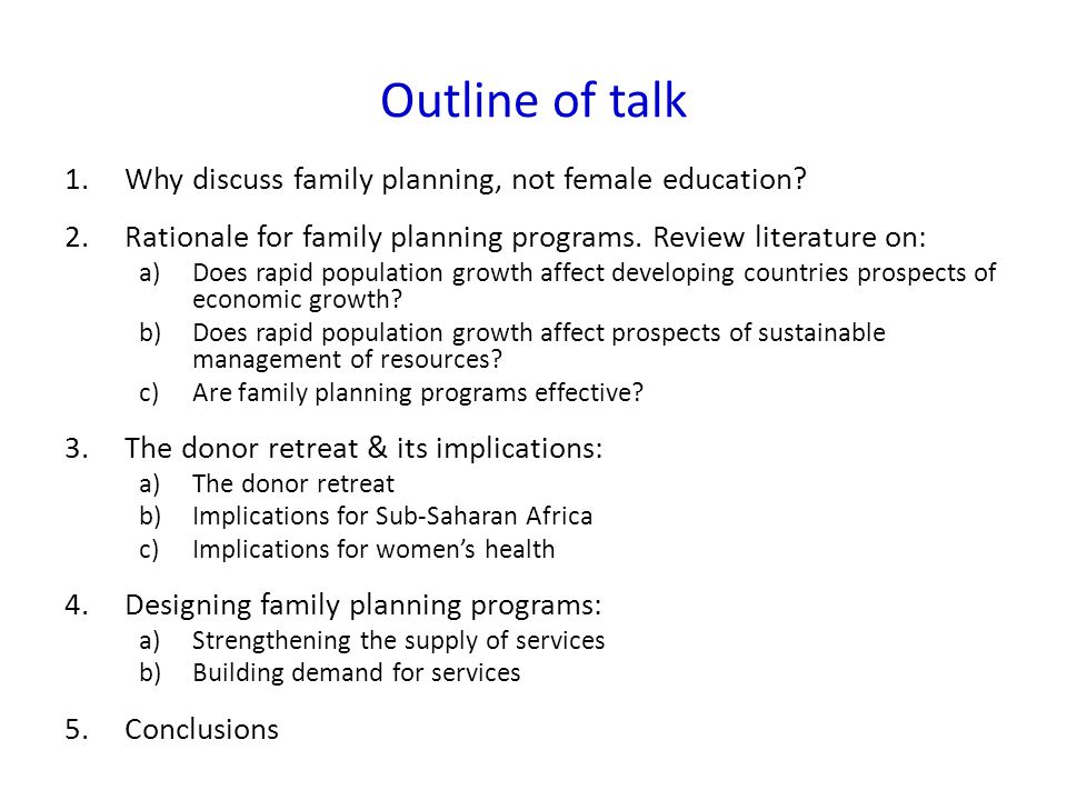 Outline of talk Why discuss family planning, not female education