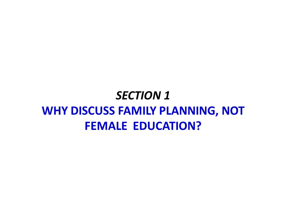 Section 1 why discuss family planning, not female education