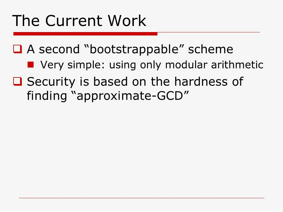 The Current Work A second bootstrappable scheme