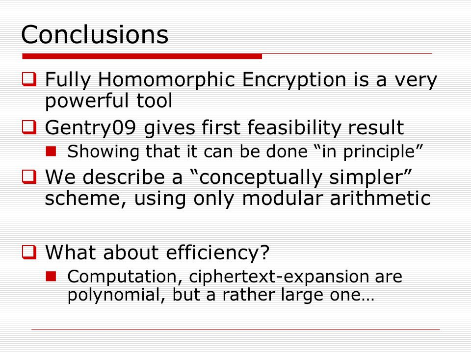Conclusions Fully Homomorphic Encryption is a very powerful tool