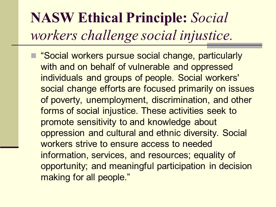 NASW Ethical Principle: Social workers challenge social injustice.