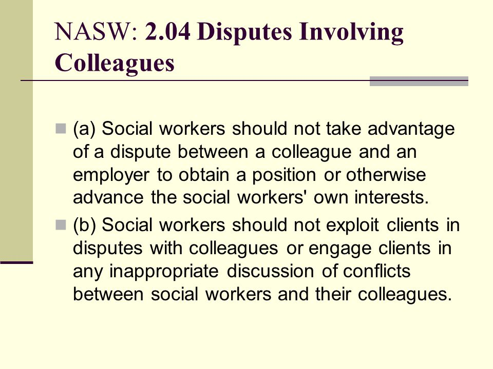 NASW: 2.04 Disputes Involving Colleagues