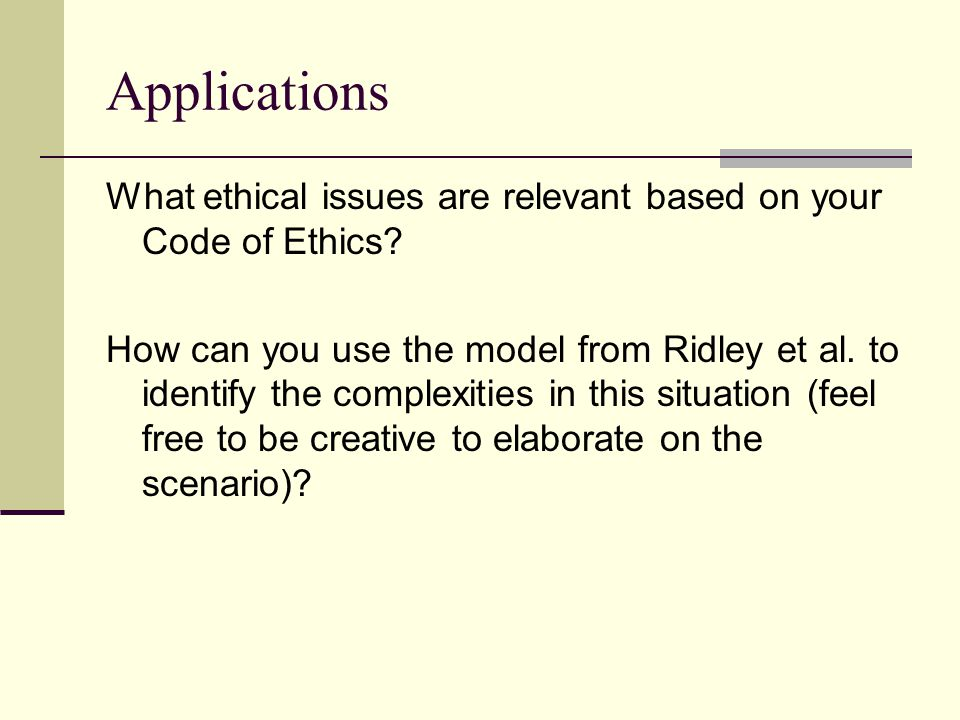 Applications What ethical issues are relevant based on your Code of Ethics