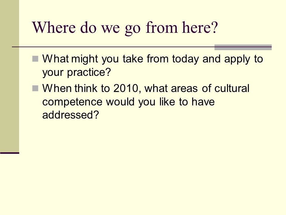 Where do we go from here What might you take from today and apply to your practice