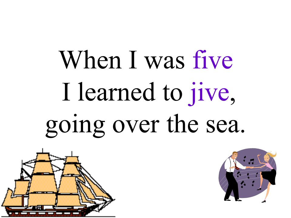 When I was five I learned to jive, going over the sea.