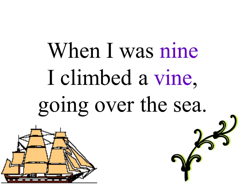 When I was nine I climbed a vine, going over the sea.
