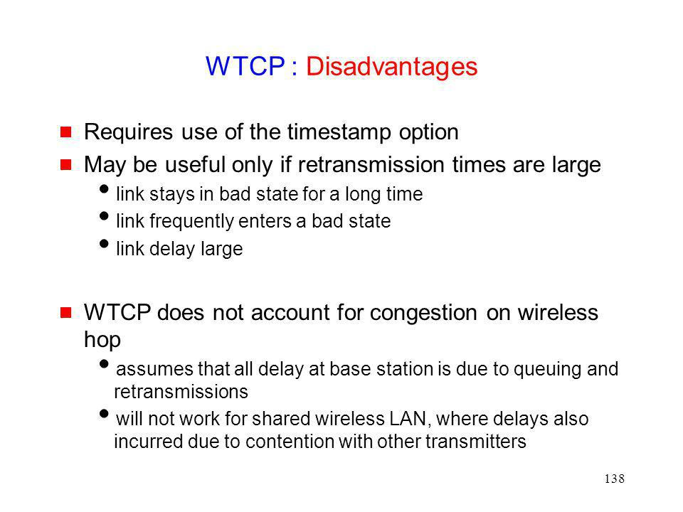WTCP : Disadvantages Requires use of the timestamp option