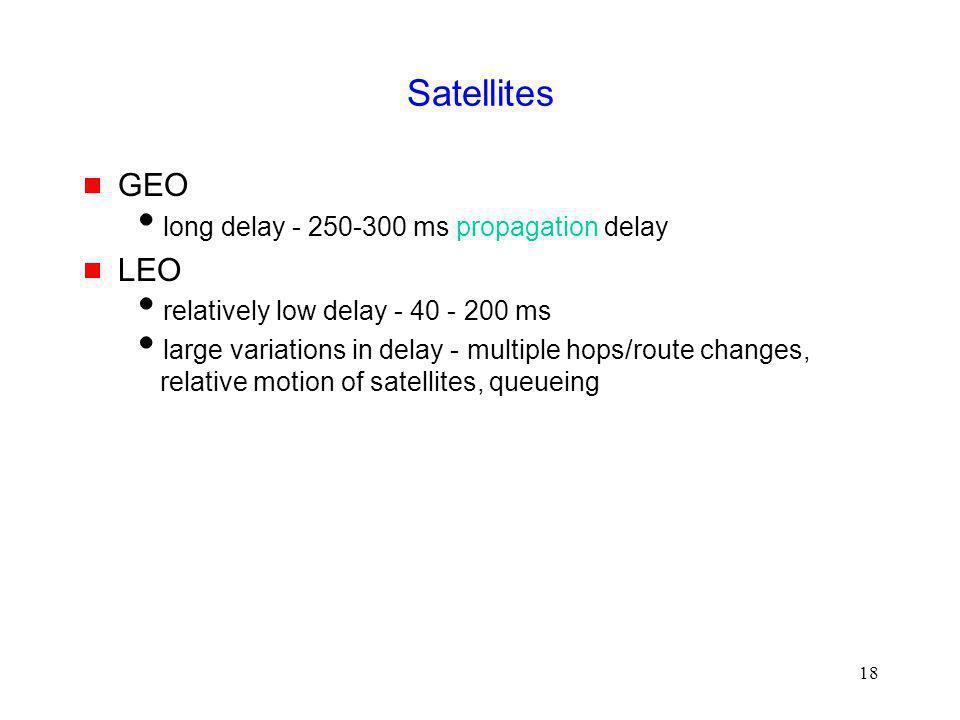 Satellites GEO LEO long delay - 250-300 ms propagation delay