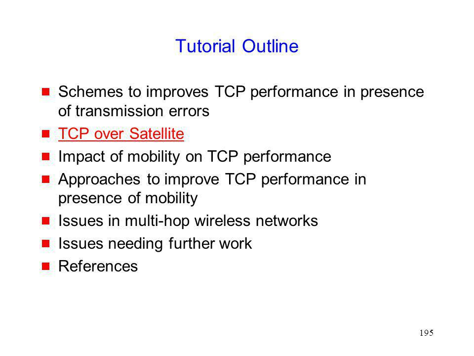 Tutorial Outline Schemes to improves TCP performance in presence of transmission errors. TCP over Satellite.
