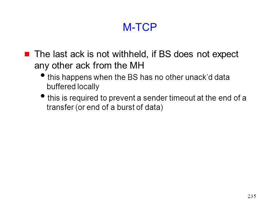 M-TCP The last ack is not withheld, if BS does not expect any other ack from the MH.
