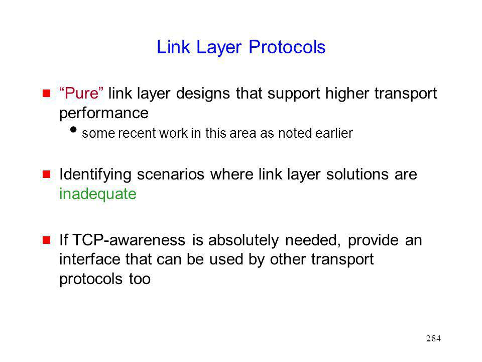 Link Layer Protocols Pure link layer designs that support higher transport performance. some recent work in this area as noted earlier.