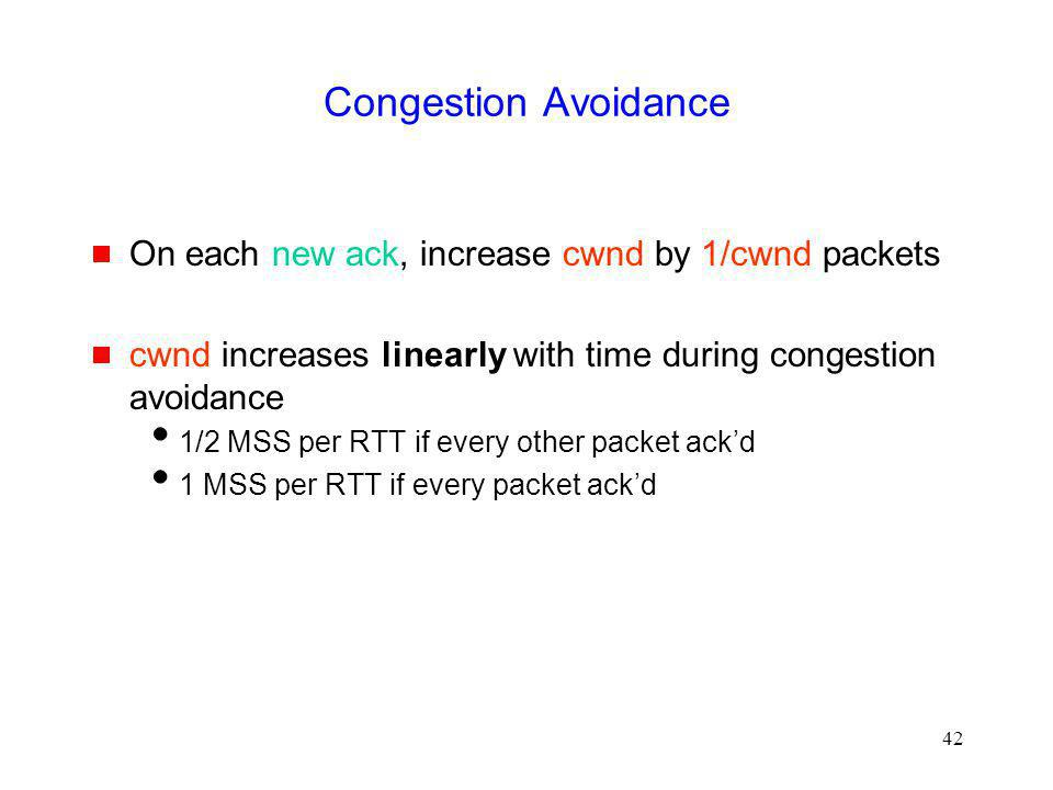 Congestion Avoidance On each new ack, increase cwnd by 1/cwnd packets
