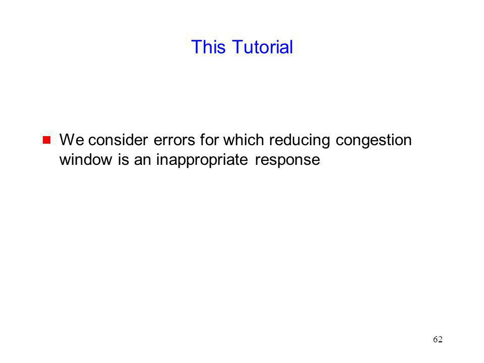 This Tutorial We consider errors for which reducing congestion window is an inappropriate response