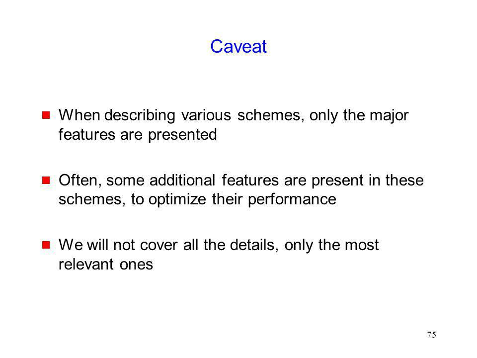 Caveat When describing various schemes, only the major features are presented.