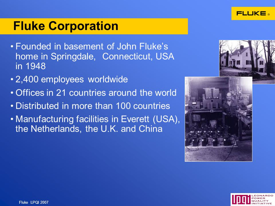 Fluke Corporation Founded in basement of John Fluke's home in Springdale, Connecticut, USA in 1948.